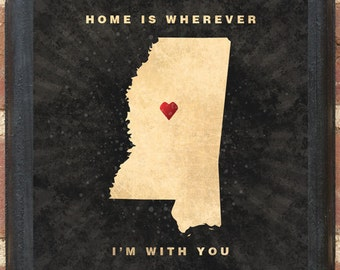 """Mississippi MS """"Home Is Wherever I'm With You"""" Wall Art Sign Plaque Gift Present Personalized Color Custom Location Jackson Tupelo Classic"""