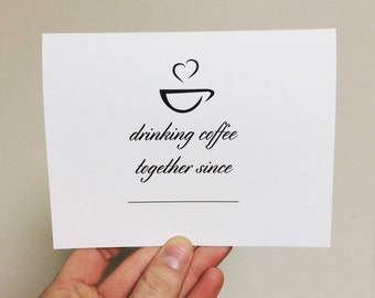 Drinking Coffee Together Since (Fill-in-the-blank) Card, Anniversary, Friendship, Birthday, Just Because
