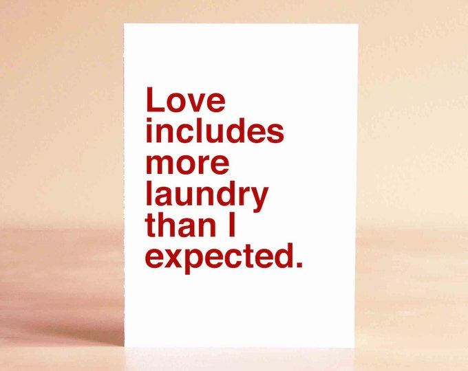 Valentine's Love - Valentine's Gift - Funny Valentine Card - Valentines Day Card - Love includes more laundry than I expected.