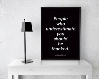 People Who Underestimate You Should Be Thanked - 8x10 Quote Poster Print