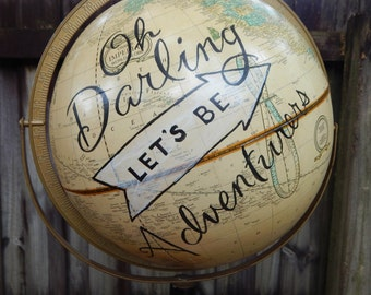 "CUSTOM PAINTED ""Oh Darling, Let's be Adventurers"" vintage globe"