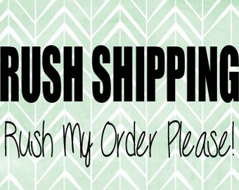 RUSH SHIPPING (add this to your cart if you need your order RUSHED)
