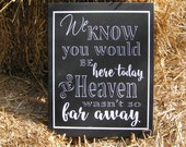 We know you would be here today if Heaven wasn't so far away/Wood Wall or Display Home Holiday Reception Sign/ Wedding Decoration