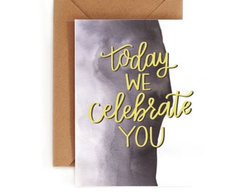 Birthday Card - Watercolor Card - Hand Lettered Card - Today We Celebrate You