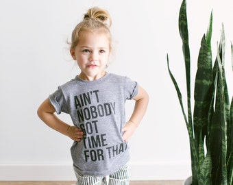 Ain't Nobody Got Time For That Toddler Tee • Unique Kids Clothes • Funny Typographic Tee • Unique Modern Kids Clothes • FREE SHIPPING