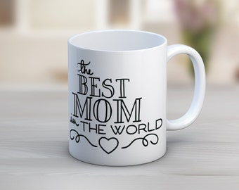 The Best Mom In The World // Mother's Day Gift // 11 oz or 15 oz Coffee Mug