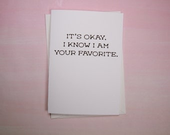 """Father's Day Card, Mother's Day Card, Funny Card - """"I Know I'm Your Favorite"""""""