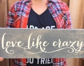 """Love Like Crazy - Rustic Wooden Sign (17""""x5.5"""")"""