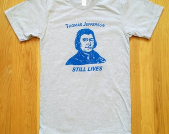 Thomas Jefferson Still Lives Shirt