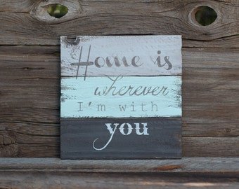 Home is wherever I'm with you -  reclaimed wood sign