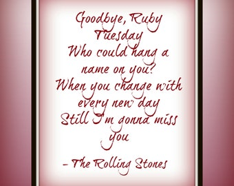 Goodbye, Ruby Tuesday Who could hang a name on you? When you change with every new day Still I'm gonna miss you - The Rolling Stones - Print