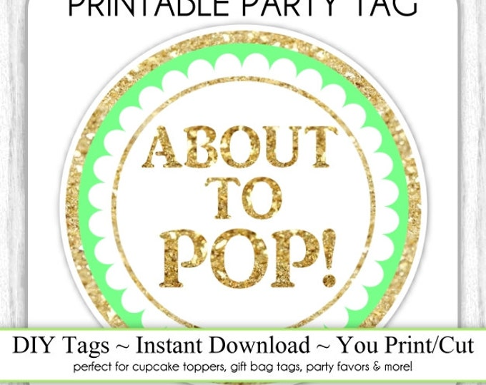 Mint and GOLD Glitter About to Pop, Instant Download. Baby Shower Printable Party Tag, Cupcake Topper, DIY, You Print, You Cut