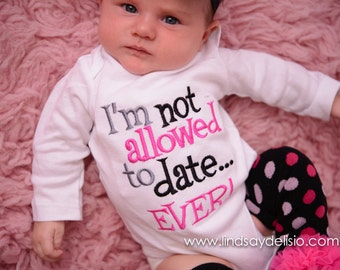 I'm not allowed to date ever shirt or body suit, legwarmers and headband-  Baby shower gift - funny baby shirt