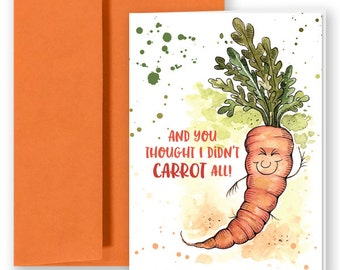And you thought I didn't CARROT all! Greeting card pun.