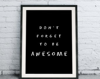 Printable Quote Art Download DIY Don't Forget To Be Awesome, chalkboard poster, modern room decor, black and white home decor
