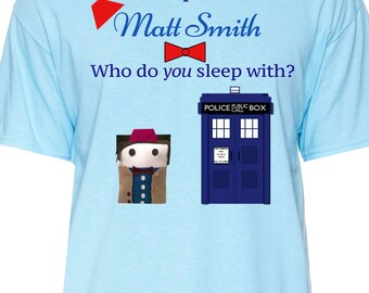 I sleep with the 11th Doctor (Matt Smith) T-shirt I sleep Small to XL Unisex T shirt