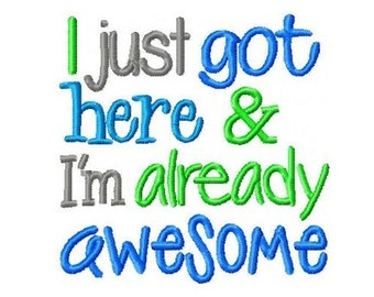 I Just Got Here and I'm Already Awesome Embroidery Design -INSTANT DOWNLOAD-