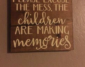 Please excuse the mess, the children are making memories