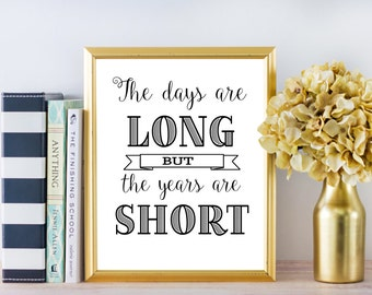 Inspirational Wall Art - The days are long but the years are short - 8x10 Sign - Instant Download