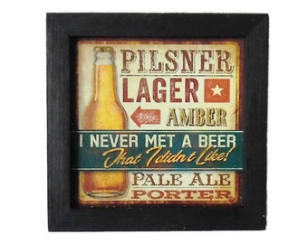 Beer Sign, I Never Met a Beer That I Didn't Like, Funny Sign, Art Print, Wall Hanging, Handmade, 7 X 7, Real Wood Frame, Made in the USA