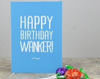 Rude birthday card - 'Happy Birthday Wanker!'