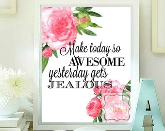 Make today so awesome yesterday gets jealous Quotes printable