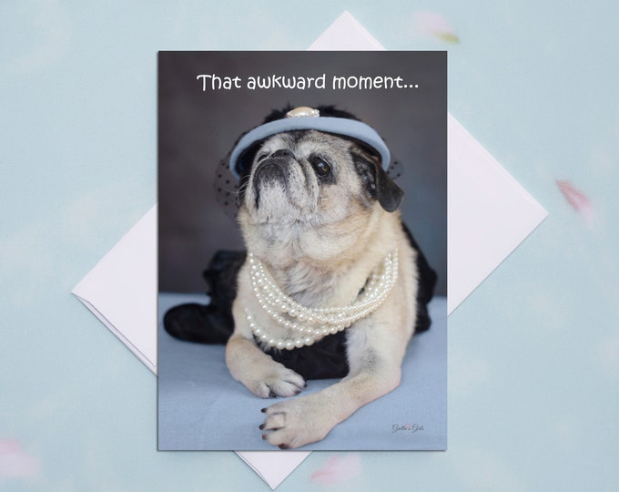 5x7 BIRTHDAY CARD That Awkward Moment... Pug Birthday Card by Pugs and Kisses