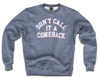 size large – Don't call it a comeback sweatshirt