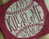Your killing me smalls baseball mom or dad shirt with your choice of glitter vinyl or plain vinyl team colors