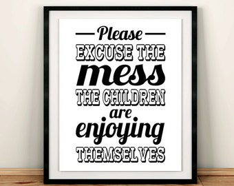 Excuse The Mess Sign, Instant Download, Wall Sign, Please Excuse the Mess the Children are Enjoying Themselves, Wall Art, 5x7, 8x10, 11x14