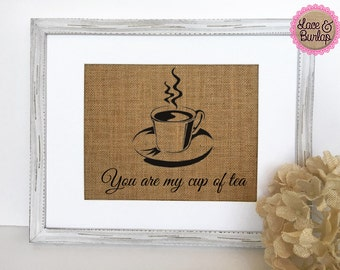 "Kitchen Burlap Sign ""You're my cup of tea"" home decor rustic sign housewarming gift tea lover"