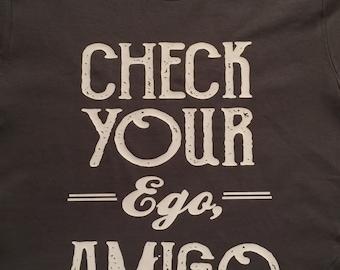 Check Your Ego, Amigo...Tee
