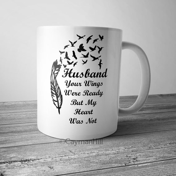 Husband Your Wings Were Ready But My Heart Was Not Memorial