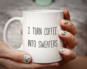 Knitter Gift for Knitter I Turn Coffee into SWEATERS Sewer Gift Seamstress Mug Gifts for Knitters Funny Humorous Mug Knitting Gift