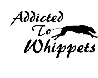 Addicted to whippets vinyl decal