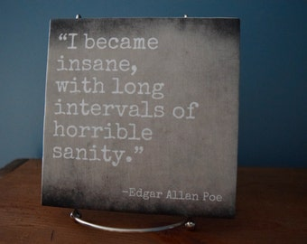 I Became Insane with Long Intervals of Horrible Sanity. Edgar Allan Poe Quote Tile. Perfect for Fall or Halloween Decor