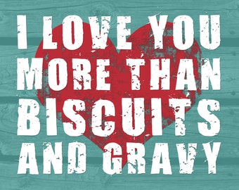 I love you more than biscuits and gravy Digital Print