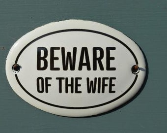 Small antique style enamel metal Beware of the Wife sign
