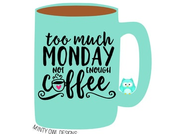 Cricut SVG - Too Much Monday Not Enough Coffee SVG Cut File - Cutting Files - Silhouette - Coffee Obsessed - Mug Decal - I Love Coffee
