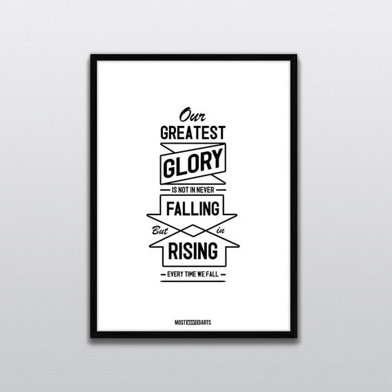 our greatest glory is not in never falling but in rising every