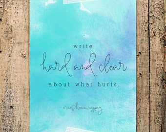 Write hard and clear about what hurts, Ernest Hemmingway -- INSTANT DOWNLOAD 8x10 Hand Lettered Print