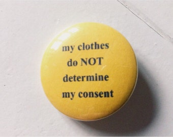 my clothes do NOT determine my consent Feminism Pinback Button (31mm)