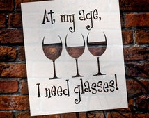 At My Age I Need Glasses - Word Art Stencil - Select Size - STCL1315 by StudioR12