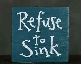 Nautical Sign, Custom Shelf Sitter, Small Sign, Refuse to Sink Sign, Beach Decor, Hand Lettered Sign, Beach Sign, Inspirational Sign