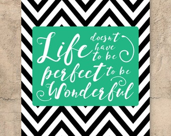 Life doesn't have to be perfect to be wonderful // Wall art // Modern design // Home decor // Printable Typography