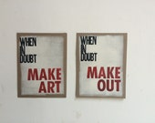 When in Doubt, Make Art & Make Out DUO Hand Printed Letterpressed Wood Type Posters