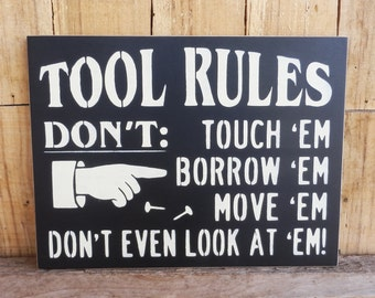 "Tool Rules, Don't touch 'em,  9"" x 12"" hand painted sign,  Don't Touch, Borrow, Move, Shop Sign, Garage Sign, Tools, Tool Bench, Workshop"
