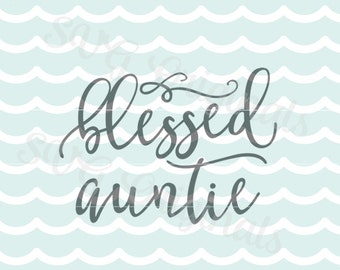 Blessed Auntie SVG Vector File. Cricut Explore and more. So many uses! Cutting and printable. Family Aunt SVG
