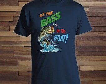 Get Your Bass in the Boat - Fishing Gift for Dad, Lucky Fish Shirt, Grandpa Fishing Shirt, Christmas Gift Fishermen Bass Fishing ShirtCT-096