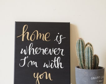Home is wherever im with you canvas - Canvas quote - Home is wherever I'm with you sign - Canvas art - Wall art painting - Canvas painting